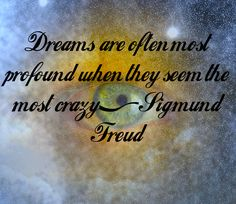 Lucid Dream Quotes: Dreams are often most profound when they seem the most crazy. - Sigmund Freud