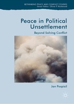 """Read """"Peace in Political Unsettlement Beyond Solving Conflict"""" by Jan Pospisil available from Rakuten Kobo. International peacebuilding has reached an impasse. Its lofty ambitions have resulted in at best middling success, punct. Peace Building, Ambition, Politics, Success, In This Moment, Reading, Free Apps, Audiobooks, Ebooks"""