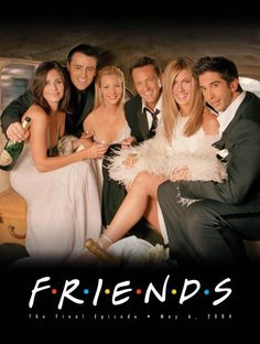 Friends - The best TV show ever! I miss this show!