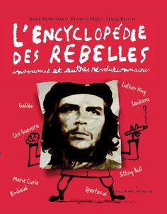 L'Encyclopédie des rebelles. Anne Blanchard et Francis Mizo. Editions Gallimard Jeunesse. ISBN 9782070616763. Cote 920 BLA. Exemplaire CDI 8585.