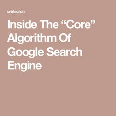 "Inside The ""Core"" Algorithm Of Google Search Engine"