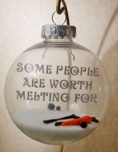 """Frozen Ornament """"Some people are worth melting for."""""""