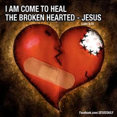 I Am Come To Heal The Broken Hearted- Jesus