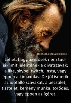 Lehet,hogy az idősek nem tudják...♡ Motivational Quotes, Inspirational Quotes, Inspiring Things, My Secret Garden, Picture Quotes, Sarcasm, Einstein, Quotations, Best Quotes