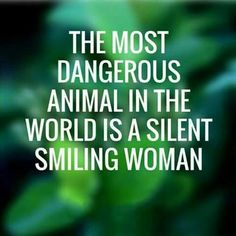 The most dangerous animal in the world is a silent smiling woman. Isn't that the truth! True Quotes, Great Quotes, Quotes To Live By, Funny Quotes, Inspirational Quotes, Laugh Quotes, Karma Quotes, Motivational, The Words