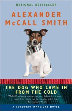The Dog Who Came in from the Cold by Alexander McCall Smith - May 2012   If you start reading anything by this author you will be doomed to read everything he ever writes.