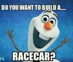Do you want to build a ... racecar? =)