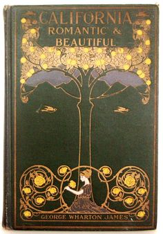 California Romantic & Beautiful by  George Wharton James, published In Boston by The Page Company [1914]