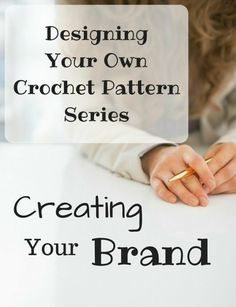 Designing Your Own Crochet Pattern Series - Creating Your Crochet Brand