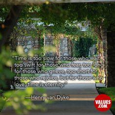 —Henry van Dyke author, educator, clergyman.