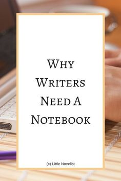 Why Writers Need a Notebook  | A few good reasons to carry a notebook with you to keep track of all those writing ideas.