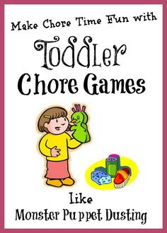 "Make chore time fun with chore games! ""The main point in toddler chores is to fill little ones with a sense of pride and accomplishment."""
