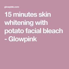 15 minutes skin whitening with potato facial bleach - Glowpink