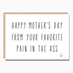 Funny Mothers Day Gift From Daughter. Funny Mothers Day Card From Daughter From Son From Husband. Favorite Pain In The Ass 192 Funny Mothers Day Gifts, Happy Mother Day Quotes, Mothers Day Gifts From Daughter, First Fathers Day Gifts, Mother Birthday Gifts, Mothers Day Cards, Dad Birthday, Happy Mothers Day, Mother Day Gifts