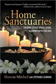 Home Sanctuaries: Creating Sacred Spaces, Altars, and Shrines with Feng Shui: Shawne Mitchell, Stephanie Gunning: 9780988967700: Amazon.com: Books