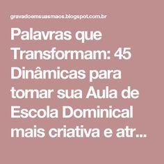 Palavras que Transformam: 45 Dinâmicas para tornar sua Aula de Escola Dominical mais criativa e atraente!