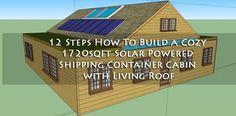 12 Steps: How To Build a Cozy 1720sqft Solar Powered Shipping Container Cabin with Living Roof - This 1720 square foot cabin is made from reclaimed wood and two recycled shipping containers. The cabin comes with 2 140 square foot lofts on either end of the home, and sports a living roof for growing fresh organic fruits and veggies.