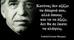Δακρυα Advice Quotes, Wisdom Quotes, Love Quotes, Inspirational Quotes, Gabriel Garcia Marquez Quotes, Feeling Loved Quotes, Travel Humor, Greek Quotes, Great Words