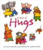 A Book of Hugs  by Dave Ross, illustrated by Laura Rader