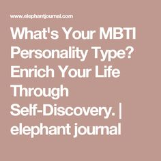 What's Your MBTI Personality Type? Enrich Your Life Through Self-Discovery. | elephant journal