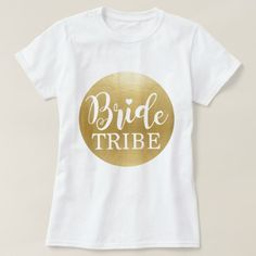 18d1cd032 Bride Tribe Gold T-Shirt Bridal Tees Bridesmaids Gold T Shirts, Tees, Bridal