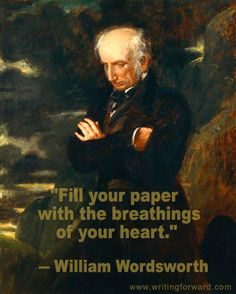"""Fill your paper with the breathings of your heart."" - William Wordsworth (quotes on writing)"