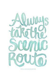 If you're looking for a little travel inspiration...always take the scenic route.