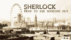 Sherlock and John - how to ask someone out by ~WhispersFromTheMoon on deviantART