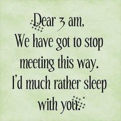 I can relate to this! lol 3 AM is history though. No more regular staying up late. =] More of emotion induced staying up late now. Goodbye 3 AM. Hello 4 AM! And Good morning 7 AMs! =\ I think my sleep pattern's F-ed as is without insomnia. Great Quotes, Quotes To Live By, Funny Quotes, Awesome Quotes, Cant Sleep Quotes Funny, Funny Sleep, Humorous Sayings, Law Quotes, Funny Poems