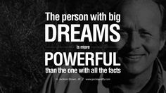 The person with big dreams is more powerful than the one with all the facts. - H. Jackson Brown, JR positive quotes for the day about life attitude thinking instagram pinterest facebook twitter