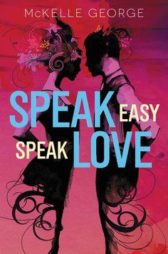 Speak Easy, Speak Love – McKelle George https://www.goodreads.com/book/show/33640512-speak-easy-speak-love