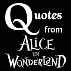 Disney's Alice in Wonderland by Tim Burton, is filled with many memorable quotes from all of the unique, eccentric, colorful and a even trifle...