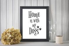Home Is With My Dogs Printable Wall Art Digital by TheRoyalPrints