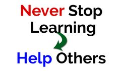 Never Stop Learning and Help Others