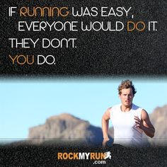 If running was easy, everyone would do it.