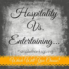 "It can be very easy to spend way too much time gathering ideas, and then striving to make that ""perfect"" dinner. It is the classic Mary and Martha syndrome. Yet, very quickly the entertaining becomes about ""us."" In reality, hospitality is about our guests. We can be focused on the perfect decor, or we can be focused on how we make our guests feel in our home.  One focuses on God and the other on ourselves."