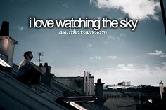 Whether clear bright blue, cloudy or star filled, I enjoy watching the sky
