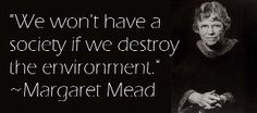 Something to consider Margaret Mead, Reduce Reuse Recycle, Our Environment, Left Wing, Environmental Issues, Hippy, Mother Earth, Compassion, Politics
