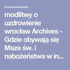 modlitwy o uzdrowienie wrocław Archives - Gdzie obywają się Msze św. i nabożeństwa w intencji uzdrowienia?