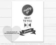Graphic Art Print waking up next to you is my favorite 8x10 in Black and White by yellow heart art. $20.00, via Etsy.