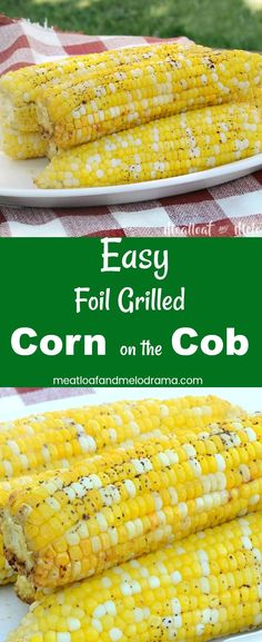 Easy Foil Grilled Corn on the Cob - A quick and easy recipe for grilled corn on the cob. Corn is slathered with garlic butter, salt and pepper then grilled to perfection. Makes a fantastic summer side dish that takes 15 minutes to make and has almost no cleaning up! From Meatloaf and Melodrama
