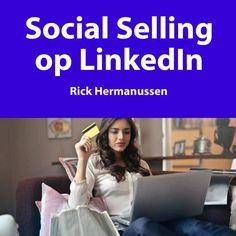 Social Selling op LinkedIn - Rick Hermanussen