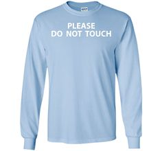 Please Do Not Touch Funny T-shirt T-Shirt
