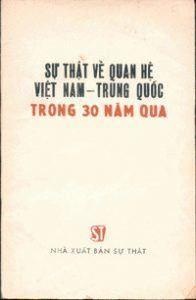 Sự thật về quan hệ Việt Nam – Trung Quốc trong 30 năm qua  Việt Nam Trong Chiến Lược Của Trung Quốc   Những hành động thù địch công khai của những người lãnh đạo Trung Quốc đối với Việt Nam, mà đỉnh cao là cuộc chiến tranh xâm lược của họ ngày 17 tháng 2 năm 1979, đã làm cho dư luận thế giới ngạc nhiên trước sự thay đổi đột ngột về chính sách của Trung Quốc đối với Việt Nam.  Sự thay đổi đó không phải là điều bất ngờ, mà là sự phát triển lô-gích của chiến lược bành trướng đại dân tộc và