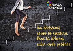 """""""Tus decisiones serán la escalera. Pero tú deberás subir cada peldaño"""" :)"""