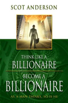 Think Like a Billionaire, Become a Billionaire: As a Man Thinks, So Is He - http://www.darrenblogs.com/2016/12/think-like-a-billionaire-become-a-billionaire-as-a-man-thinks-so-is-he/