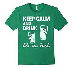 Amazon.com: St. Patrick's Day Keep Calm And Drink Like An Irish T-shirt: Clothing