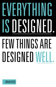 Everything is designed, few things are designed well.