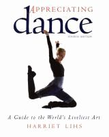 Appreciating dance : a guide to the world's liveliest art  	 Harriet R. Lihs.