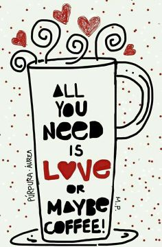 All you need is Love or maybe Coffee!